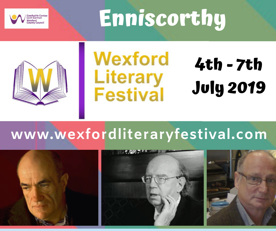 Festival dates 4th - 7th July featuring photos of our Wexford Authors & Award Heroes: Colm Tóibín, the late Anthony Cronin and Billy Roche.